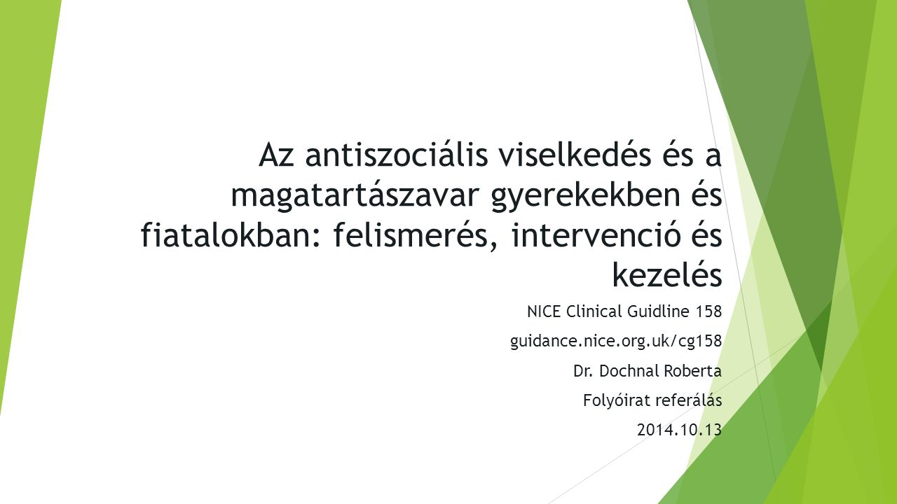 Az antiszociális viselkedés és a magatartászavar gyerekekben és fiatalokban: felismerés, intervenció és kezelés NICE Clinical Guidline 158 guidance.nice.org.uk/cg158 Dr.