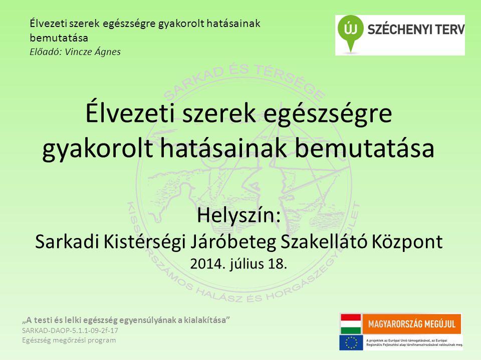 Élvezeti szerek egészségre gyakorolt hatásainak bemutatása Helyszín: Sarkadi Kistérségi Járóbeteg Szakellátó Központ 2014.