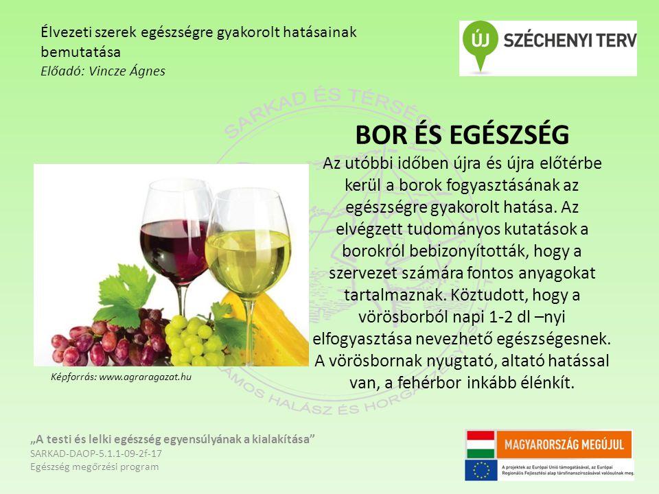 BOR ÉS EGÉSZSÉG Az utóbbi időben újra és újra előtérbe kerül a borok fogyasztásának az egészségre gyakorolt hatása.