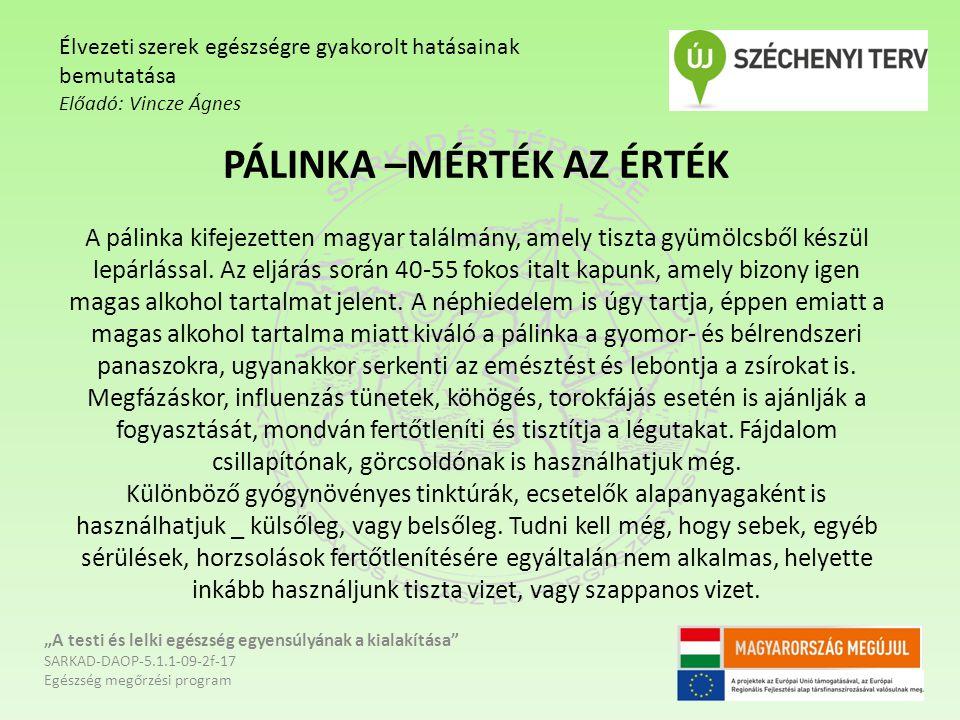 PÁLINKA –MÉRTÉK AZ ÉRTÉK A pálinka kifejezetten magyar találmány, amely tiszta gyümölcsből készül lepárlással.