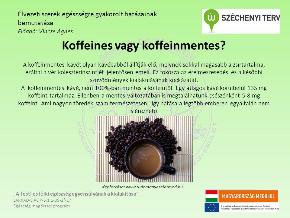 Koffeines vagy koffeinmentes.