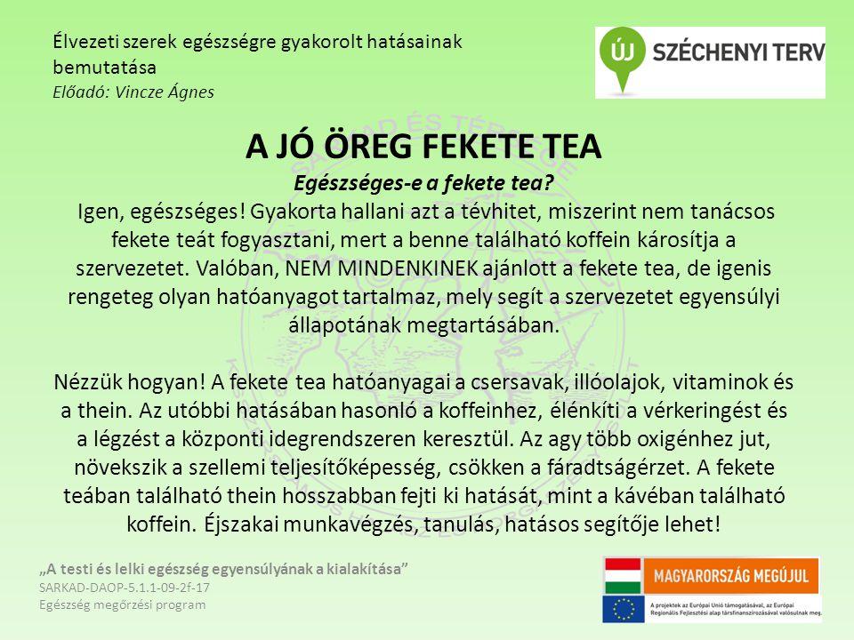 A JÓ ÖREG FEKETE TEA Egészséges-e a fekete tea.Igen, egészséges.