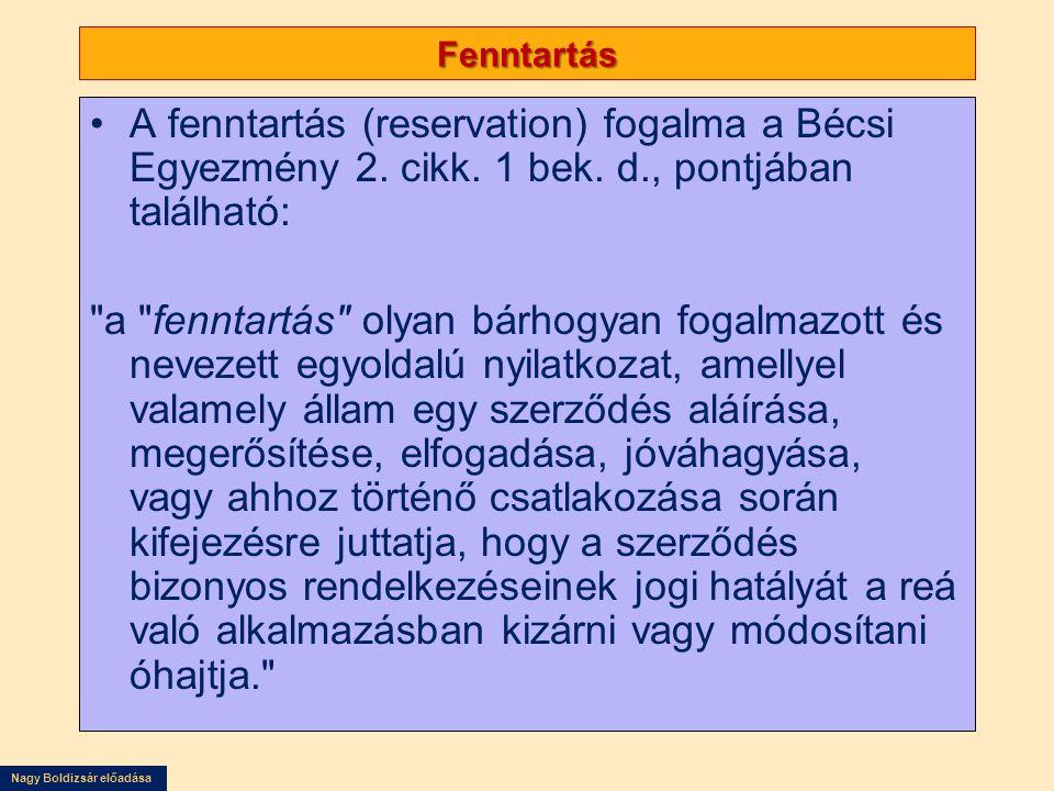 Nagy Boldizsár előadása Fenntartás A fenntartás (reservation) fogalma a Bécsi Egyezmény 2. cikk. 1 bek. d., pontjában található: