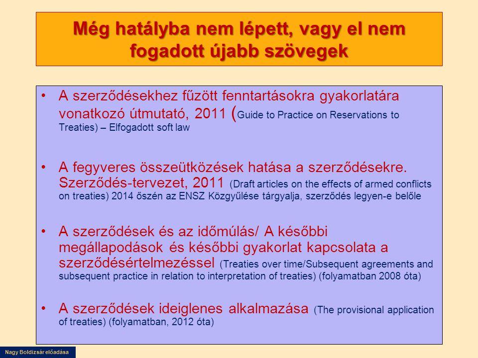 Nagy Boldizsár előadása A szerződéskötés folyamata nélkülözhetetlen elemek - feltételes elemek Előzetes tágyalás Hazai (belső jogi és politikai) felhatal- mazásMeghatalmazás/jogosultság Tárgyalás Parafálás Nemzetközi hatálybalépés Aláírás Ratifikáció, jóváhagyás, elfogadás Hazai jogba átültetés Beiktatás az ENSZ Főtitkáránál Csatlakozás A hazai szerződéskötési eljárásra ld.