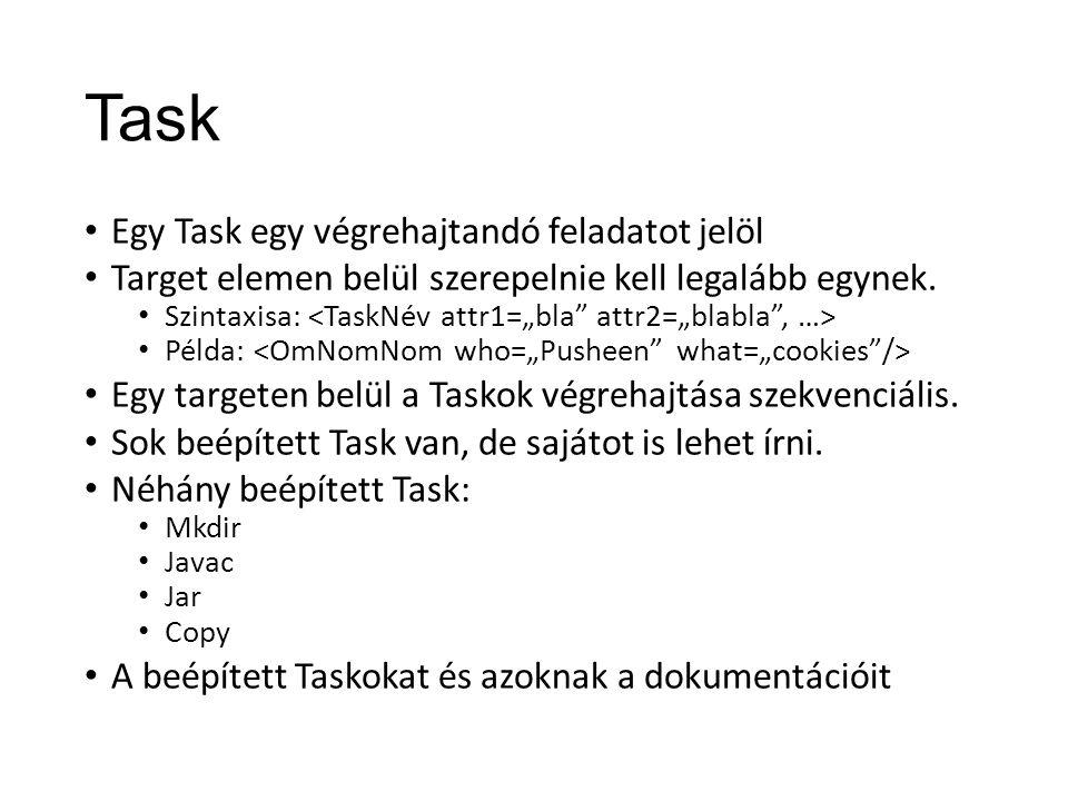 Task Egy Task egy végrehajtandó feladatot jelöl Target elemen belül szerepelnie kell legalább egynek.
