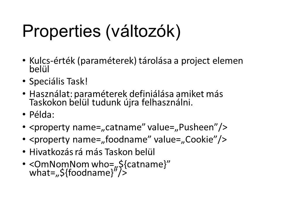 Properties (változók) Kulcs-érték (paraméterek) tárolása a project elemen belül Speciális Task.
