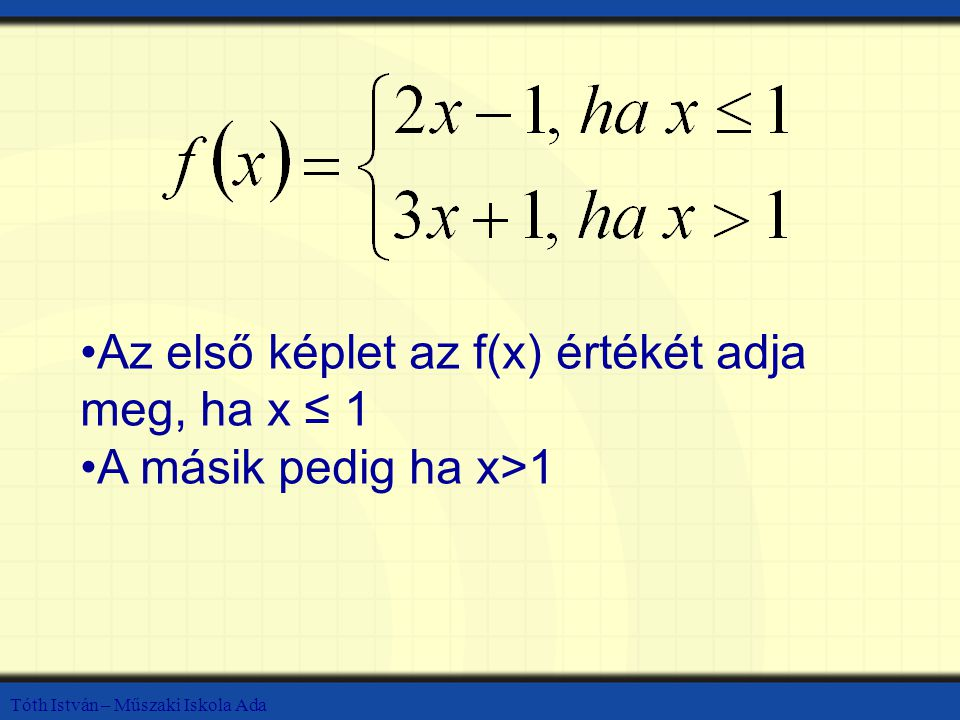 Tóth István – Műszaki Iskola Ada Az f(x) értéke, ha x=0, x=2, x=4 Először döntsd el, melyik képletet kell használnod.