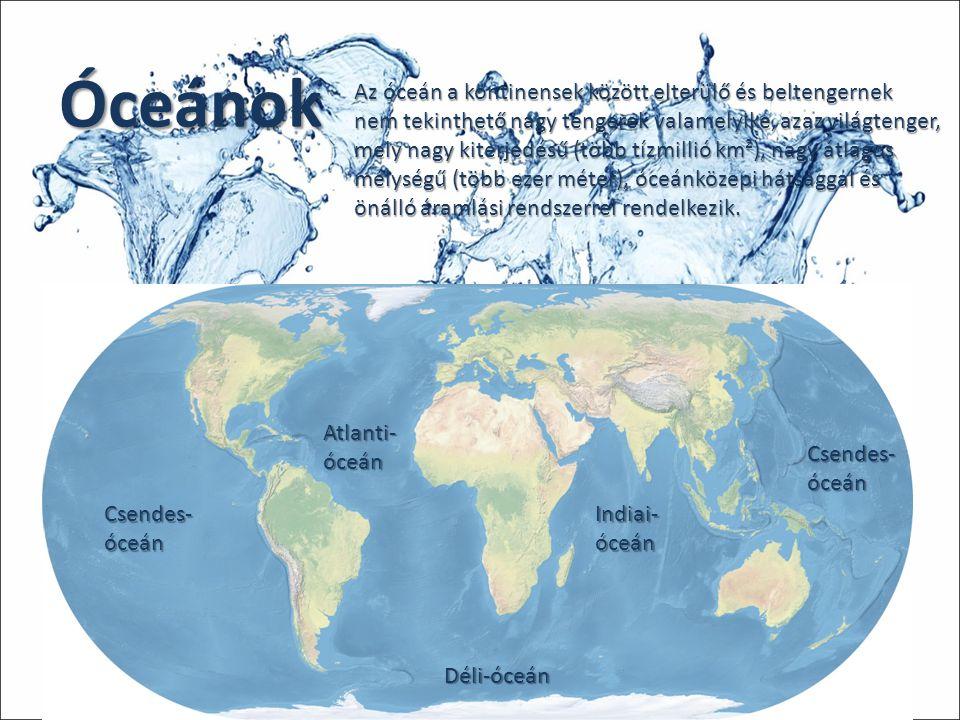 Óceánok Az óceán a kontinensek között elterülő és beltengernek nem tekinthető nagy tengerek valamelyike, azaz világtenger, mely nagy kiterjedésű (több