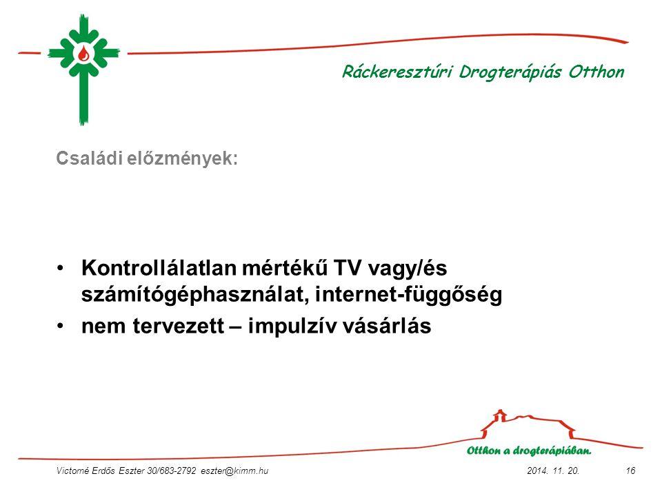 2014. 11. 20.Victorné Erdős Eszter 30/683-2792 eszter@kimm.hu16 Ráckeresztúri Drogterápiás Otthon Családi előzmények: Kontrollálatlan mértékű TV vagy/