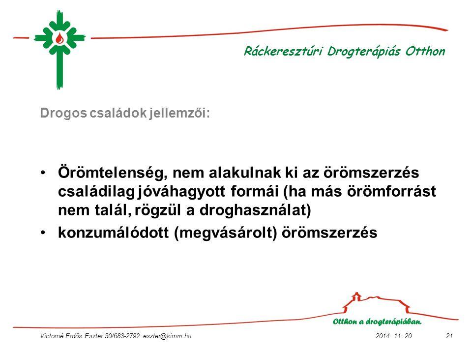 2014. 11. 20.Victorné Erdős Eszter 30/683-2792 eszter@kimm.hu21 Ráckeresztúri Drogterápiás Otthon Drogos családok jellemzői: Örömtelenség, nem alakuln
