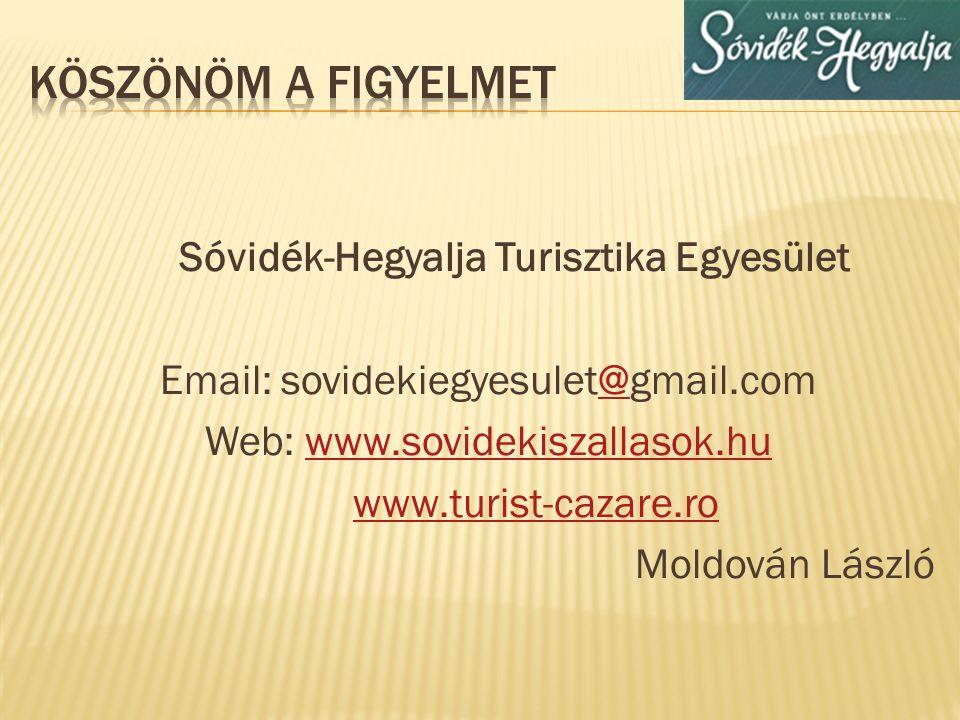 Sóvidék-Hegyalja Turisztika Egyesület Email: sovidekiegyesulet@gmail.com@ Web: www.sovidekiszallasok.huwww.sovidekiszallasok.hu www.turist-cazare.ro M