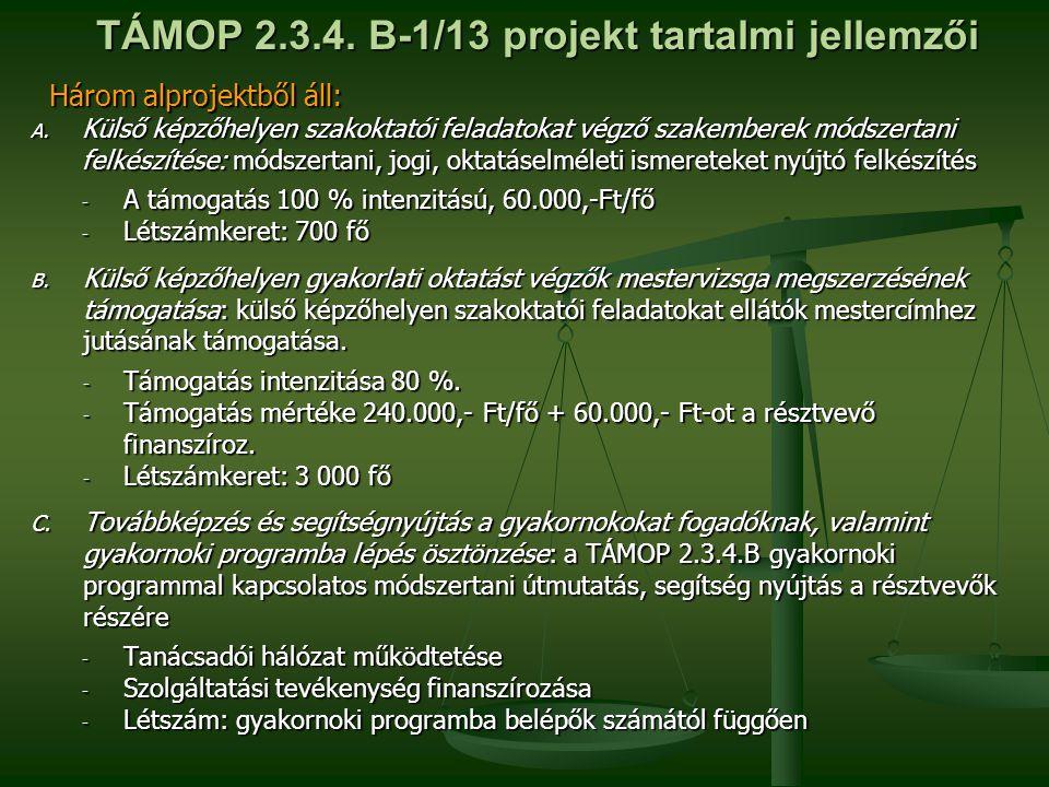 TÁMOP 2.3.4. B-1/13 projekt tartalmi jellemzői Három alprojektből áll: Három alprojektből áll: A. Külső képzőhelyen szakoktatói feladatokat végző szak