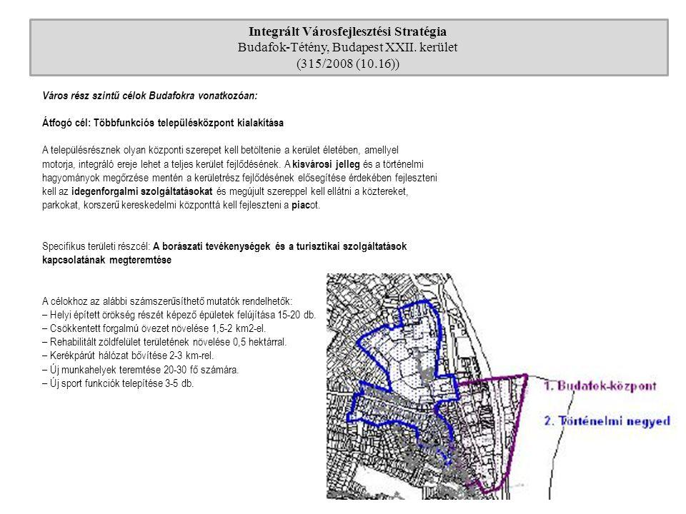 Integrált Városfejlesztési Stratégia Budafok-Tétény, Budapest XXII. kerület (315/2008 (10.16)) Város rész szintű célok Budafokra vonatkozóan: Átfogó c