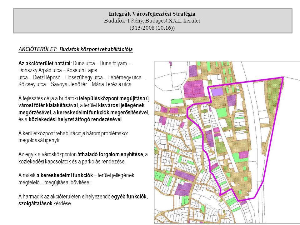 Integrált Városfejlesztési Stratégia Budafok-Tétény, Budapest XXII. kerület (315/2008 (10.16)) AKCIÓTERÜLET: Budafok központ rehabilitációja Az akciót