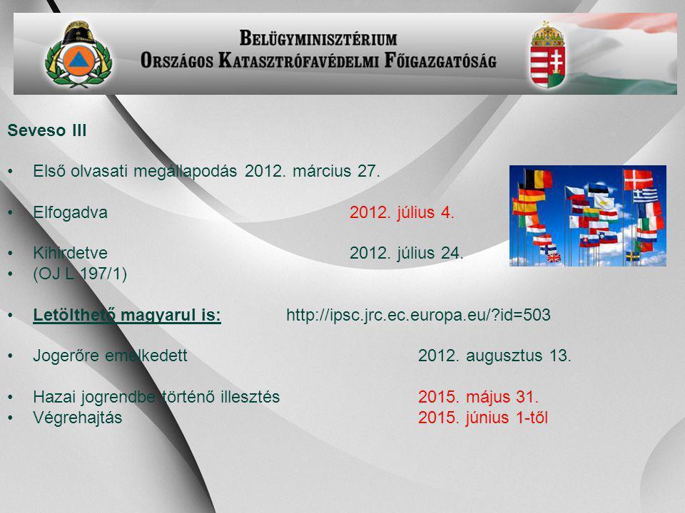 -10- Seveso III Első olvasati megállapodás 2012. március 27. Elfogadva2012. július 4. Kihirdetve 2012. július 24. (OJ L 197/1) Letölthető magyarul is: