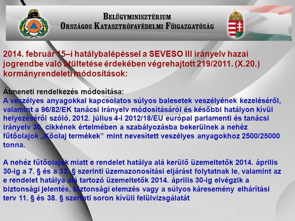 -22- 2014. február 15–i hatálybalépéssel a SEVESO III irányelv hazai jogrendbe való átültetése érdekében végrehajtott 219/2011. (X.20.) kormányrendele