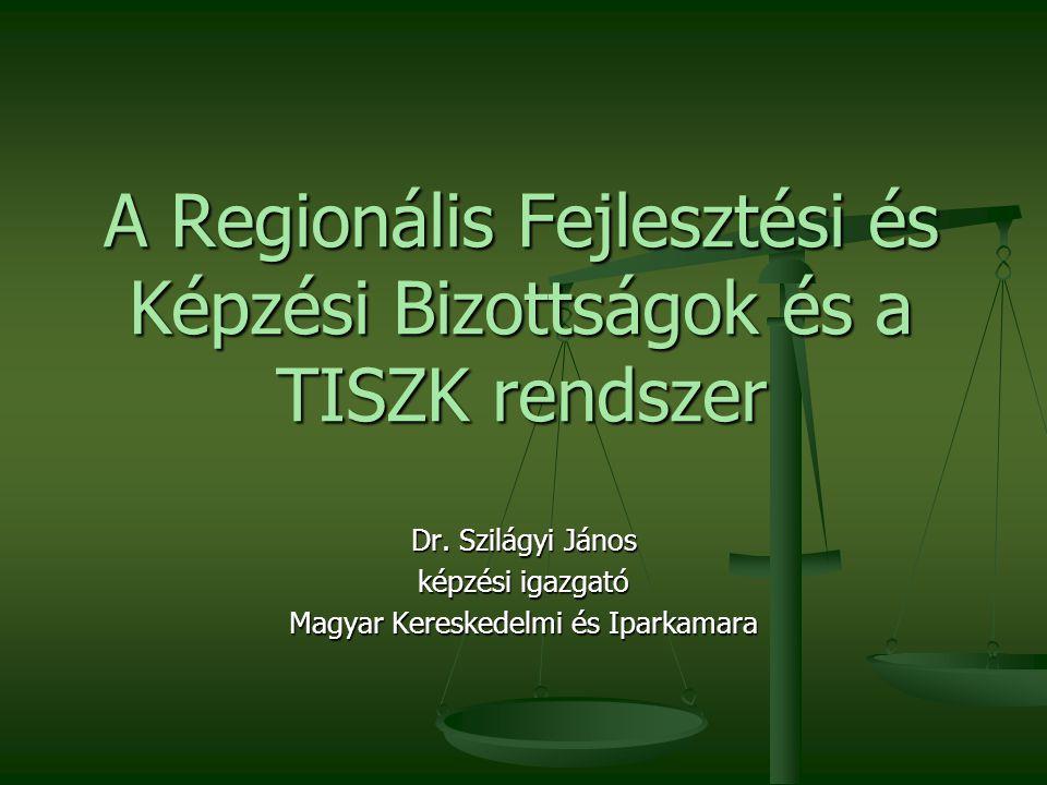 A Regionális Fejlesztési és Képzési Bizottságok és a TISZK rendszer Dr.