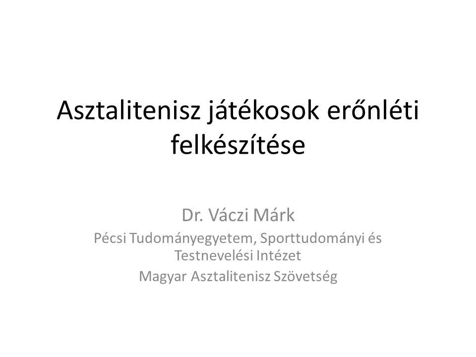 Asztalitenisz játékosok erőnléti felkészítése Dr. Váczi Márk Pécsi Tudományegyetem, Sporttudományi és Testnevelési Intézet Magyar Asztalitenisz Szövet