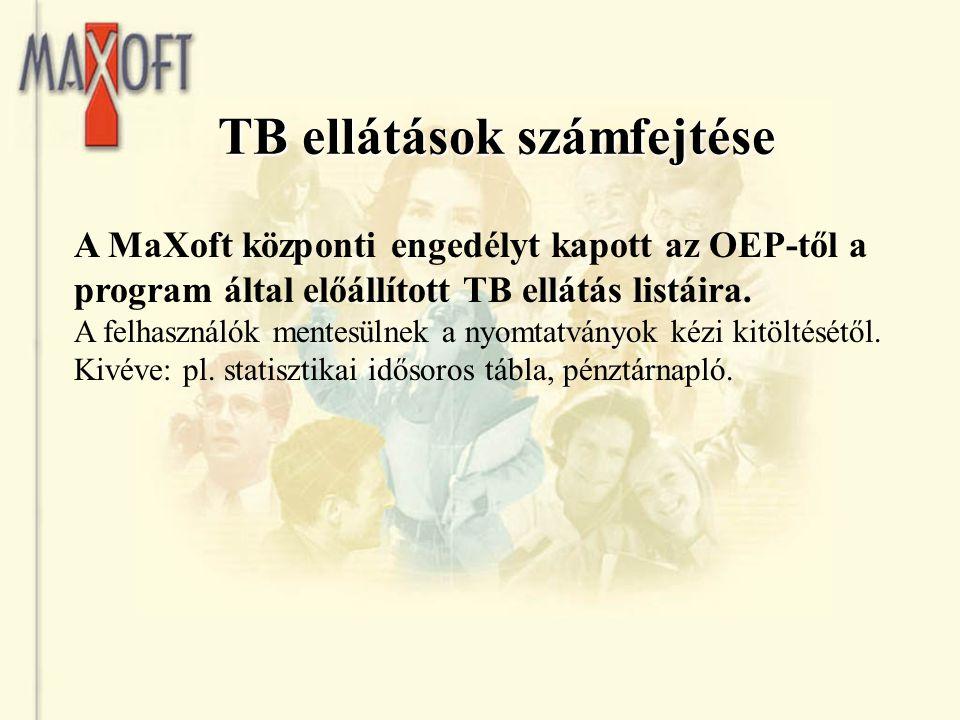 TB ellátások számfejtése A MaXoft központi engedélyt kapott az OEP-től a program által előállított TB ellátás listáira. A felhasználók mentesülnek a n