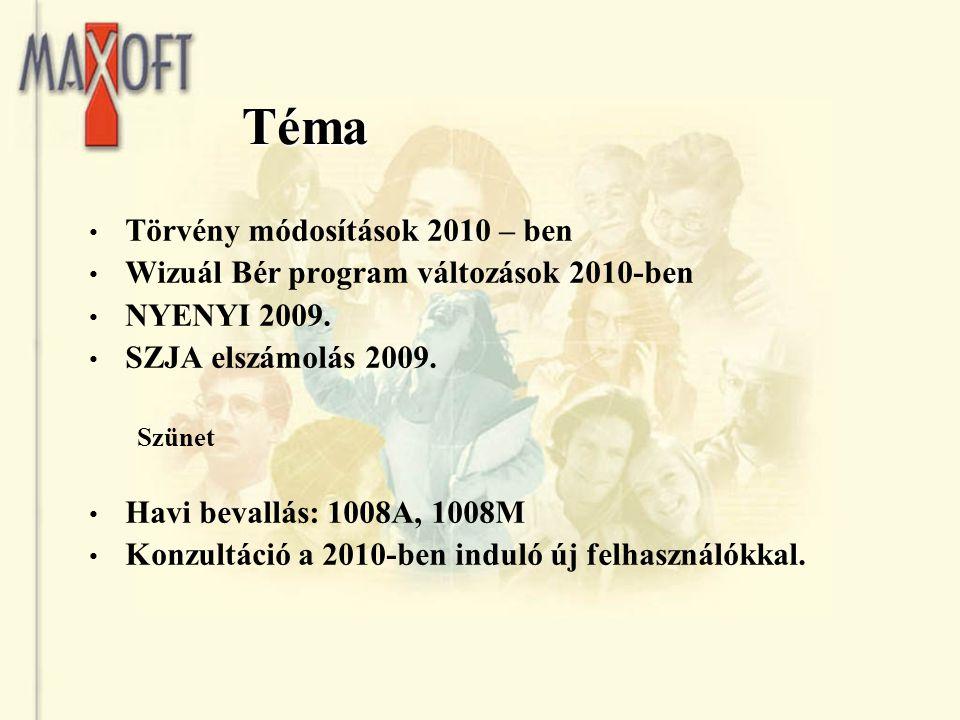 Téma Törvény módosítások 2010 – ben Wizuál Bér program változások 2010-ben NYENYI 2009. SZJA elszámolás 2009. Szünet Havi bevallás: 1008A, 1008M Konzu