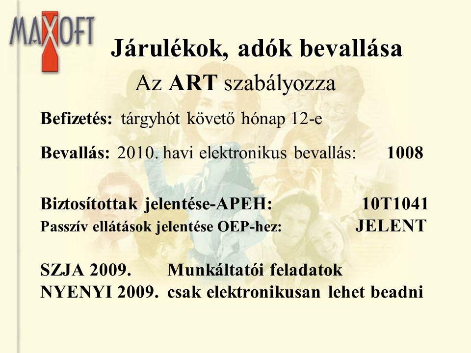 Járulékok, adók bevallása Az ART szabályozza Befizetés: tárgyhót követő hónap 12-e Bevallás: 2010. havi elektronikus bevallás: 1008 Biztosítottak jele