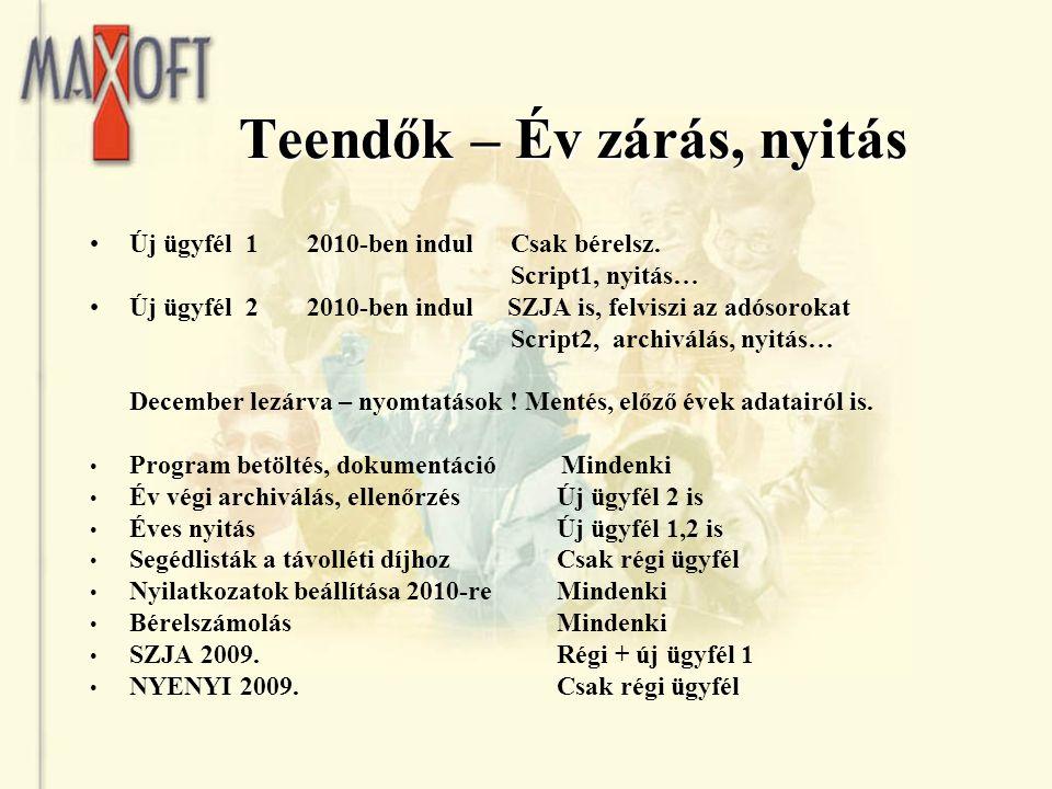 Teendők – Év zárás, nyitás Új ügyfél 1 2010-ben indul Csak bérelsz. Script1, nyitás… Új ügyfél 2 2010-ben indul SZJA is, felviszi az adósorokat Script