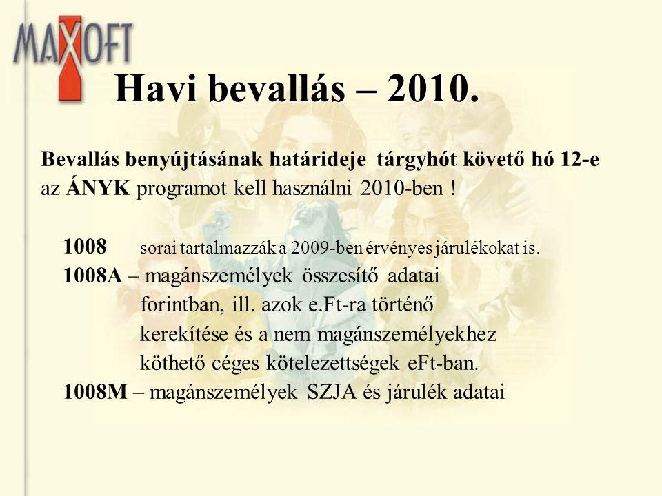 Havi bevallás – 2010. Bevallás benyújtásának határideje tárgyhót követő hó 12-e az ÁNYK programot kell használni 2010-ben ! 1008 sorai tartalmazzák a