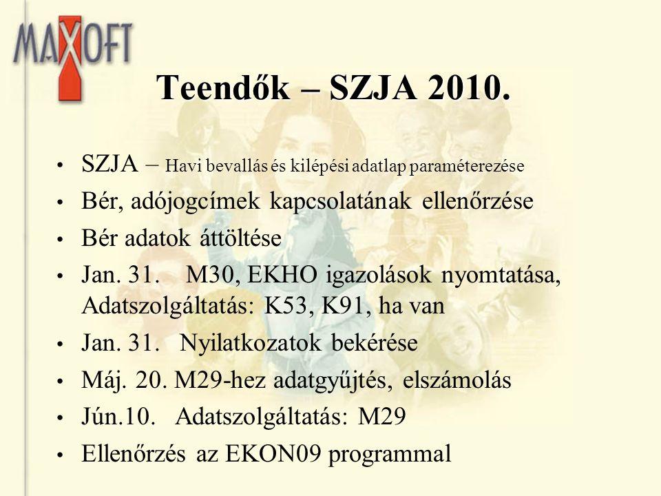 Teendők – SZJA 2010. SZJA – Havi bevallás és kilépési adatlap paraméterezése Bér, adójogcímek kapcsolatának ellenőrzése Bér adatok áttöltése Jan. 31.