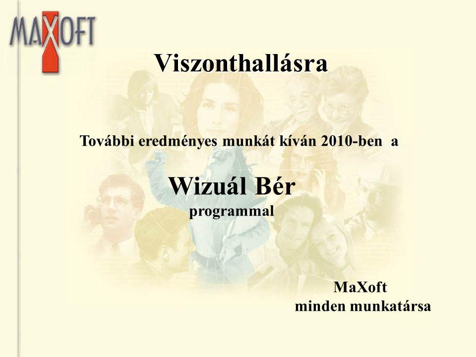 Viszonthallásra Viszonthallásra További eredményes munkát kíván 2010-ben a Wizuál Bér programmal MaXoft minden munkatársa