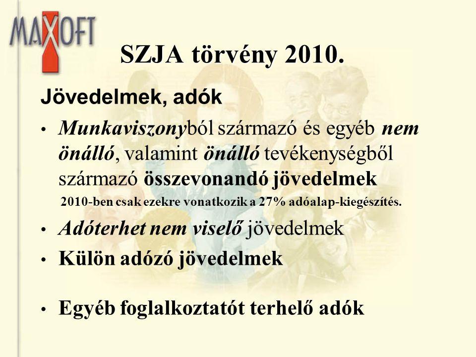 SZJA törvény 2010. Jövedelmek, adók Munkaviszonyból származó és egyéb nem önálló, valamint önálló tevékenységből származó összevonandó jövedelmek 2010