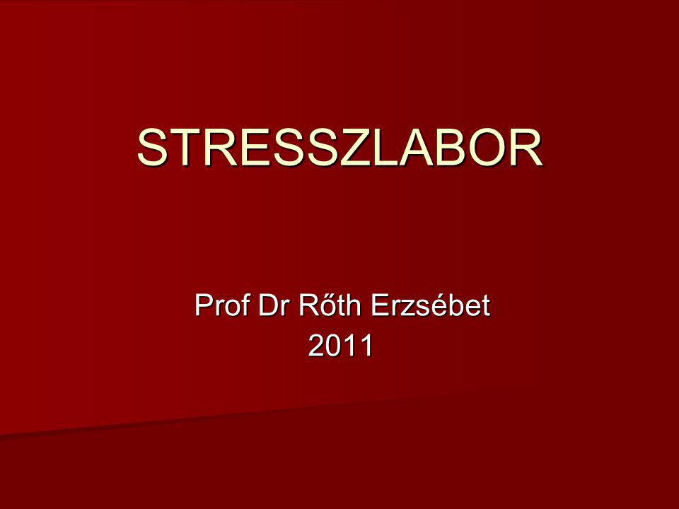 STRESSZLABOR Prof Dr Rőth Erzsébet 2011