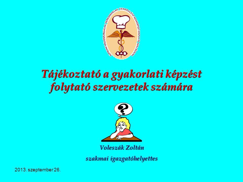 2013. szeptember 26. Tájékoztató a gyakorlati képzést folytató szervezetek számára Voleszák Zoltán szakmai igazgatóhelyettes