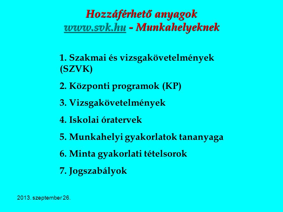 2013. szeptember 26. Hozzáférhető anyagok www.svk.hu - Munkahelyeknek www.svk.hu 1. Szakmai és vizsgakövetelmények (SZVK) 2. Központi programok (KP) 3