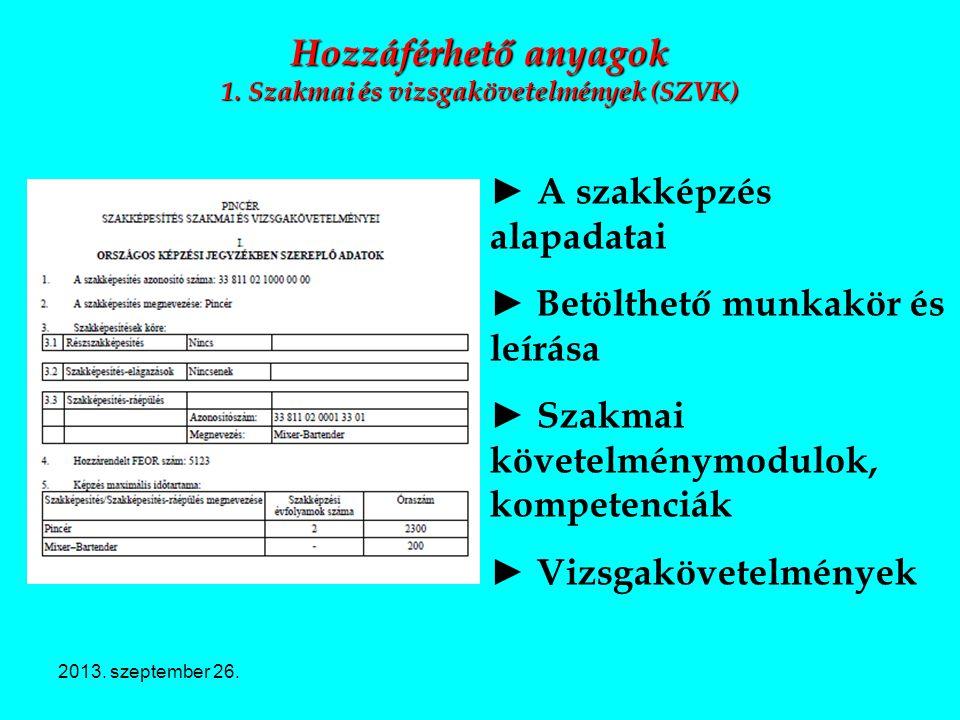 2013. szeptember 26. Hozzáférhető anyagok 1. Szakmai és vizsgakövetelmények (SZVK) ► A szakképzés alapadatai ► Betölthető munkakör és leírása ► Szakma