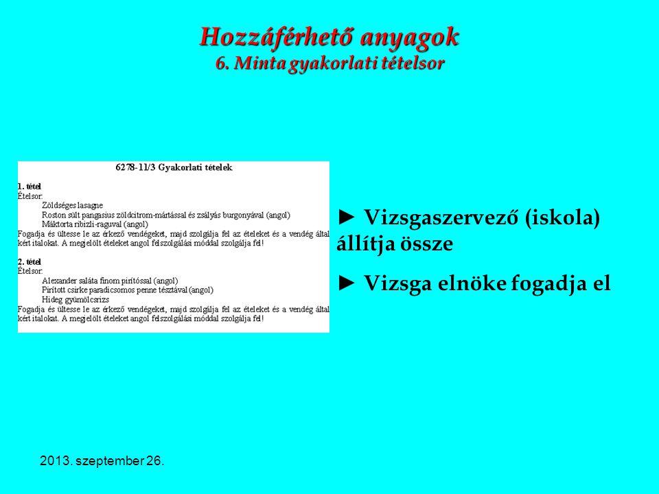 2013. szeptember 26. Hozzáférhető anyagok 6. Minta gyakorlati tételsor ► Vizsgaszervező (iskola) állítja össze ► Vizsga elnöke fogadja el