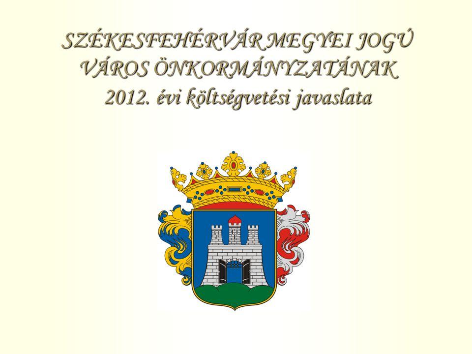 SZÉKESFEHÉRVÁR MEGYEI JOGÚ VÁROS ÖNKORMÁNYZATÁNAK 2012. évi költségvetési javaslata