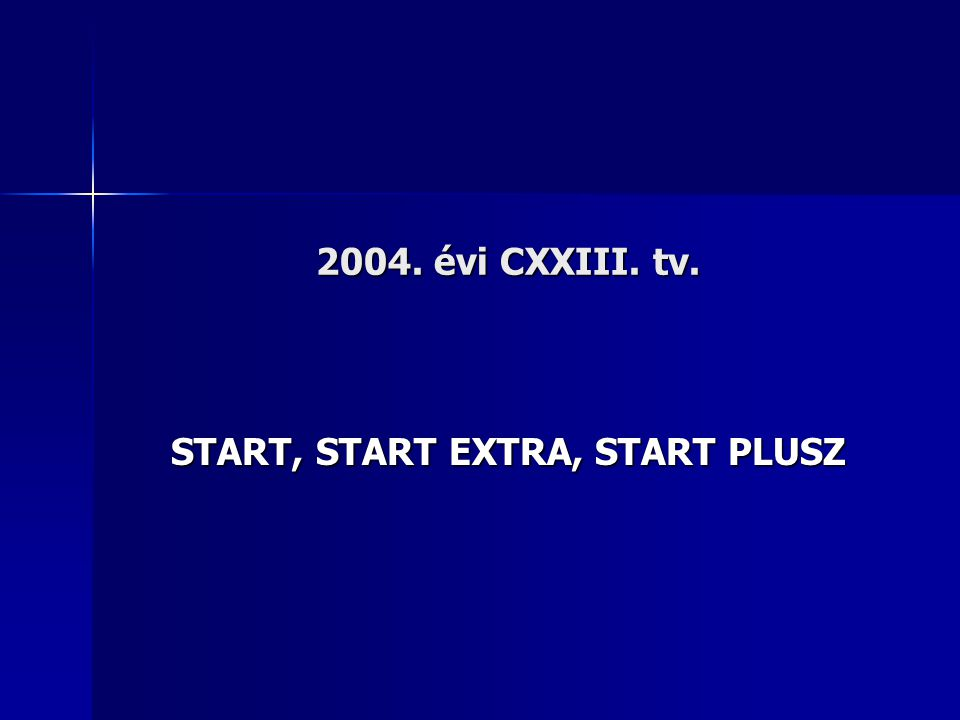 2004. évi CXXIII. tv. START, START EXTRA, START PLUSZ