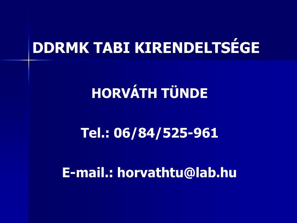 DDRMK TABI KIRENDELTSÉGE HORVÁTH TÜNDE Tel.: 06/84/525-961 E-mail.: horvathtu@lab.hu