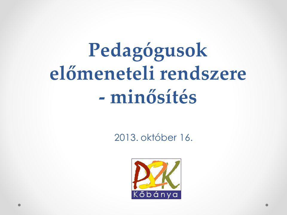 Pedagógusok előmeneteli rendszere - minősítés 2013. október 16.