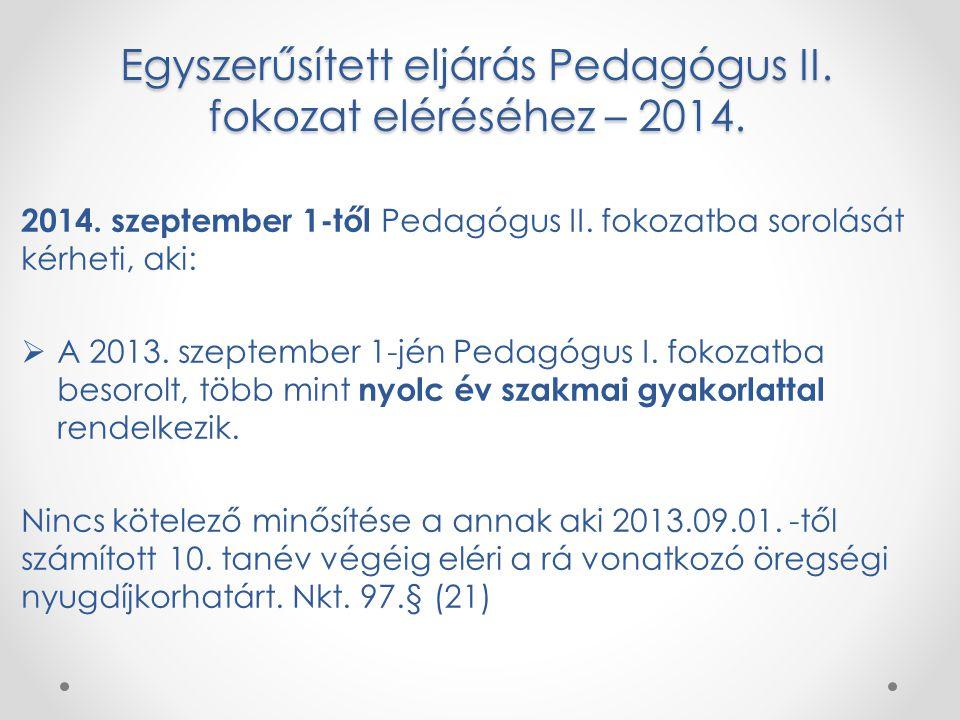 Egyszerűsített eljárás Pedagógus II. fokozat eléréséhez – 2014. 2014. szeptember 1-től Pedagógus II. fokozatba sorolását kérheti, aki:  A 2013. szept