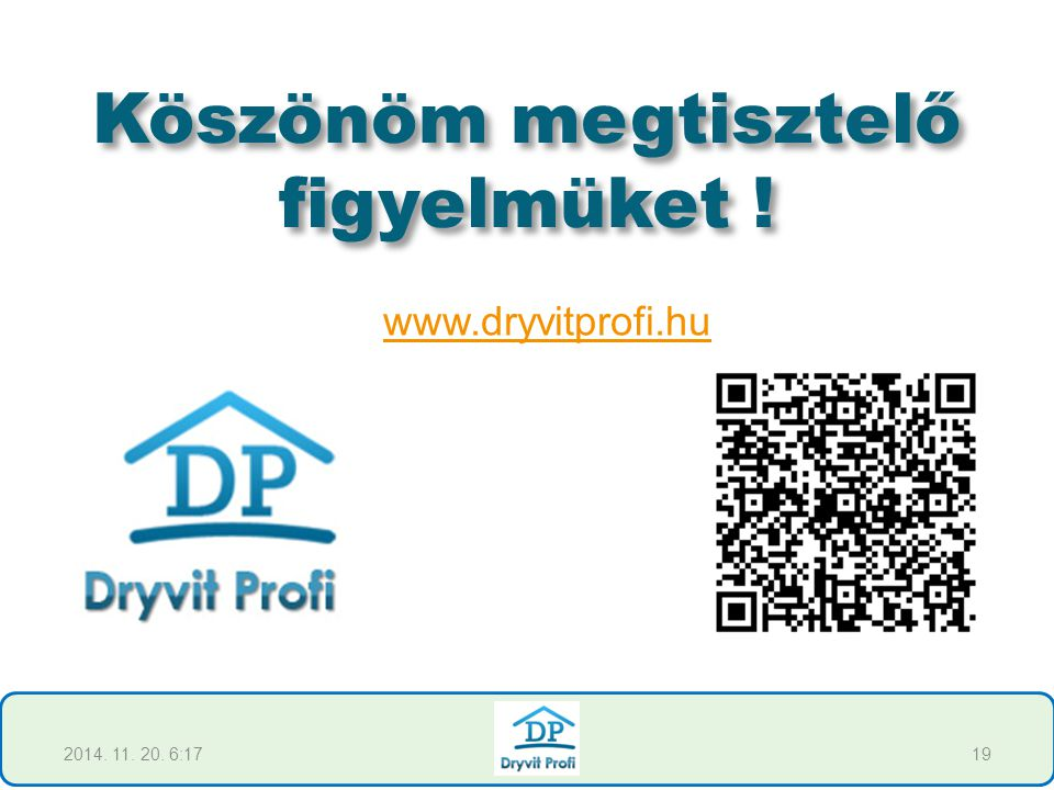 2014. 11. 20. 6:1919 Köszönöm megtisztelő figyelmüket ! www.dryvitprofi.hu