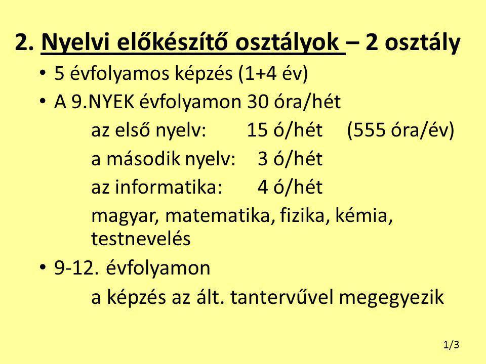 2. Nyelvi előkészítő osztályok – 2 osztály 5 évfolyamos képzés (1+4 év) A 9.NYEK évfolyamon 30 óra/hét az első nyelv: 15 ó/hét (555 óra/év) a második