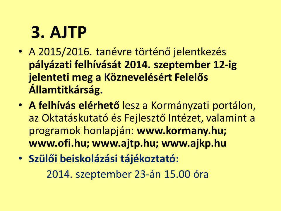 3. AJTP A 2015/2016. tanévre történő jelentkezés pályázati felhívását 2014. szeptember 12-ig jelenteti meg a Köznevelésért Felelős Államtitkárság. A f
