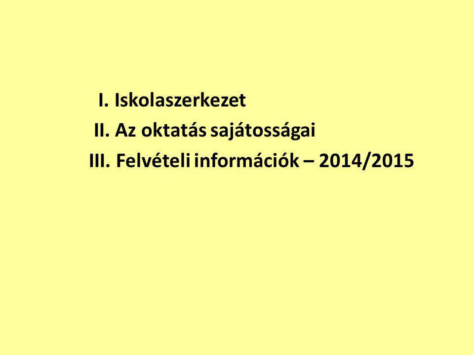 I. Iskolaszerkezet II. Az oktatás sajátosságai III. Felvételi információk – 2014/2015