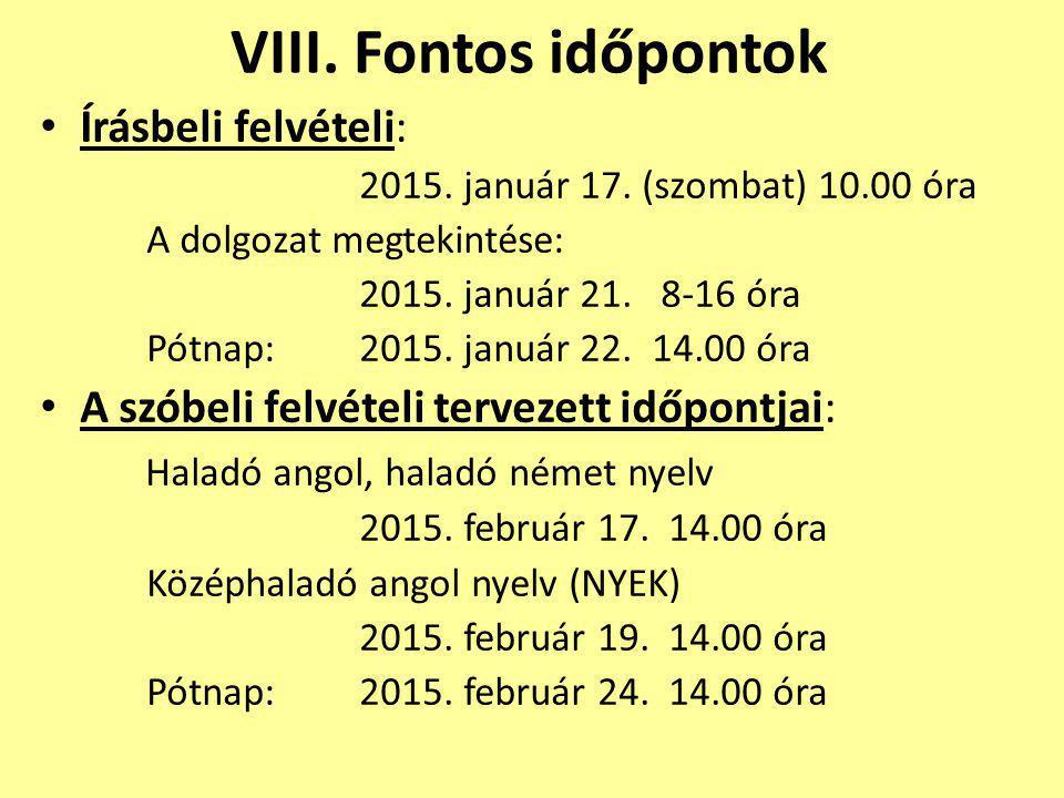 VIII. Fontos időpontok Írásbeli felvételi: 2015. január 17. (szombat) 10.00 óra A dolgozat megtekintése: 2015. január 21. 8-16 óra Pótnap: 2015. januá