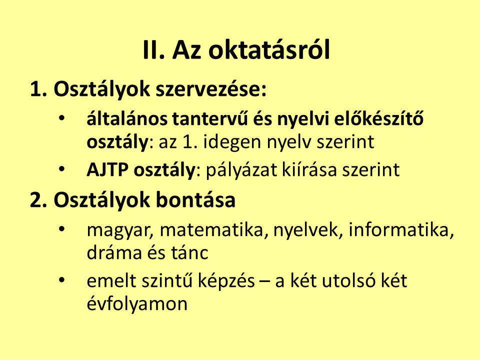 1. Osztályok szervezése: általános tantervű és nyelvi előkészítő osztály: az 1. idegen nyelv szerint AJTP osztály: pályázat kiírása szerint 2. Osztály