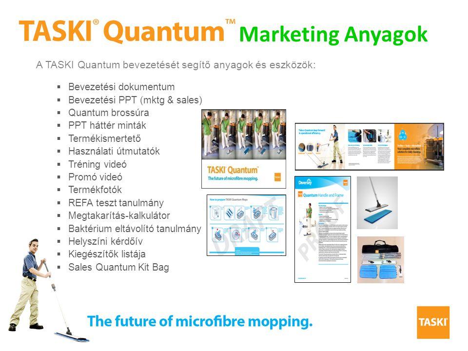 A TASKI Quantum bevezetését segítő anyagok és eszközök:  Bevezetési dokumentum  Bevezetési PPT (mktg & sales)  Quantum brossúra  PPT háttér minták