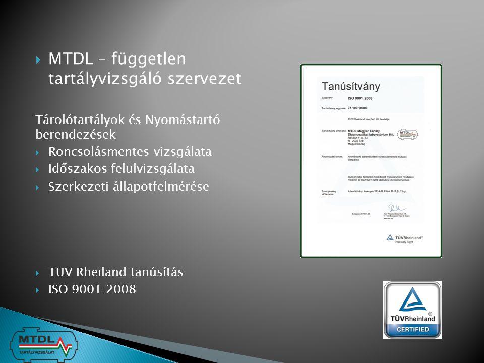  MTDL – független tartályvizsgáló szervezet Tárolótartályok és Nyomástartó berendezések  Roncsolásmentes vizsgálata  Időszakos felülvizsgálata  Sz