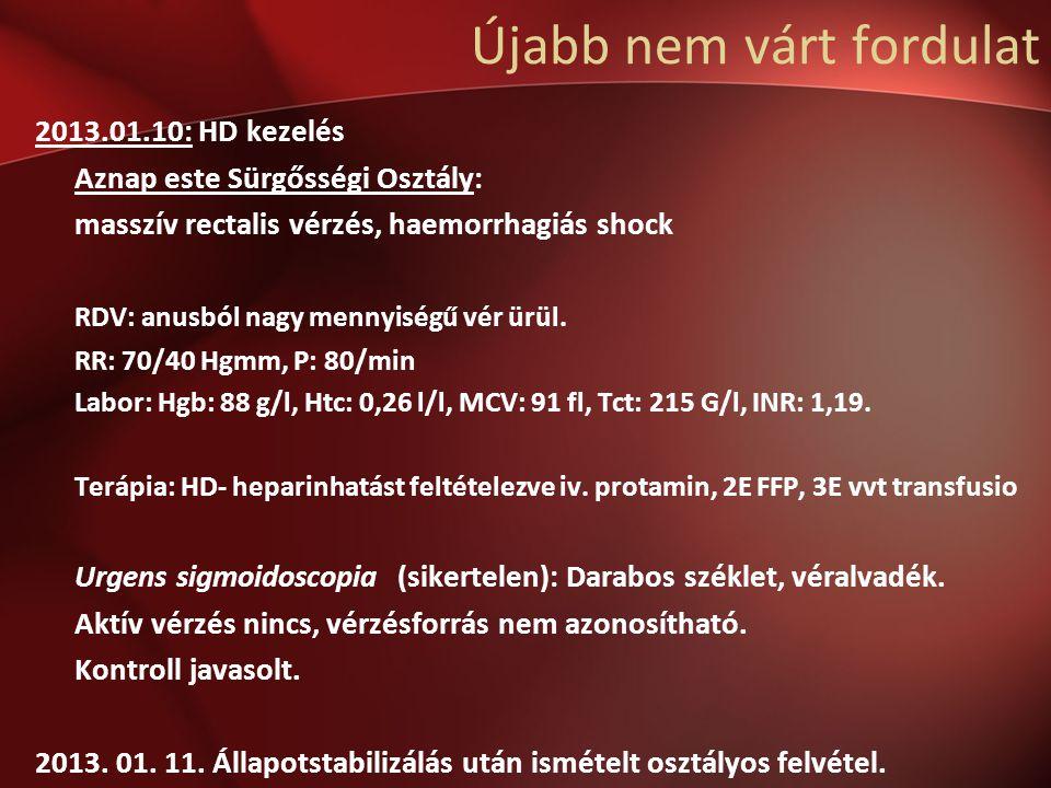Újabb nem várt fordulat 2013.01.10: HD kezelés Aznap este Sürgősségi Osztály: masszív rectalis vérzés, haemorrhagiás shock RDV: anusból nagy mennyiségű vér ürül.