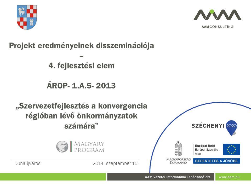 Dunaújváros2014. szeptember 15. Projekt eredményeinek disszeminációja – 4.
